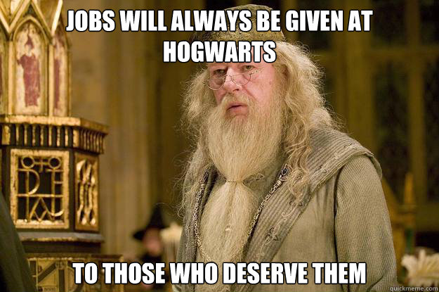 jobs will always be given at hogwarts to those who deserve t -