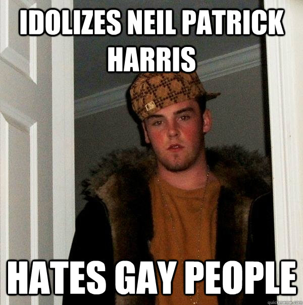 idolizes neil patrick harris hates gay people - Scumbag Steve