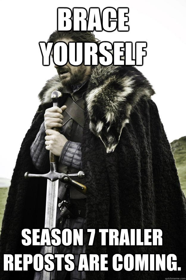 brace yourself season 7 trailer reposts are coming - Winter is coming