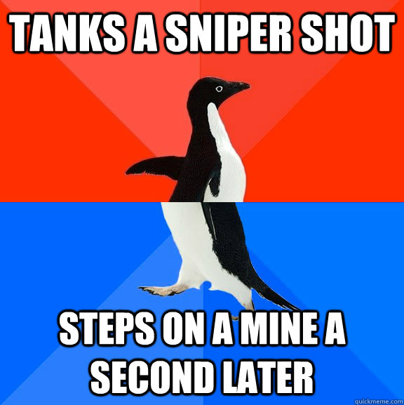 tanks a sniper shot steps on a mine a second later - Socially Awesome Awkward Penguin