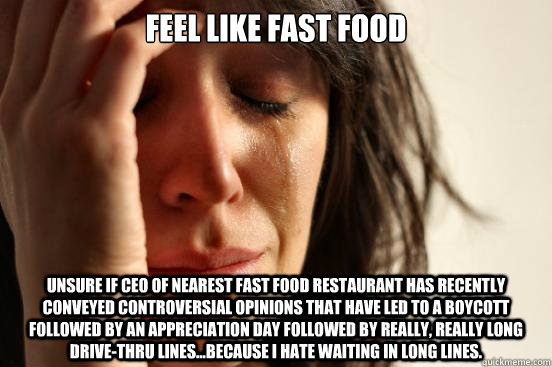 feel like fast food unsure if ceo of nearest fast food resta - First World Problems