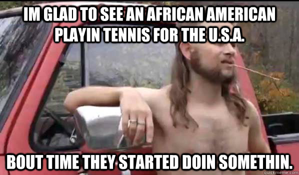 im glad to see an african american playin tennis for the us - Almost Politically Correct Redneck