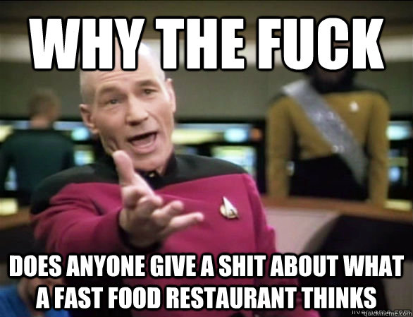 why the fuck does anyone give a shit about what a fast food  - Annoyed Picard HD