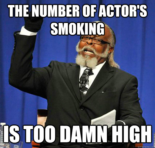 the number of actors smoking is too damn high - Jimmy McMillan
