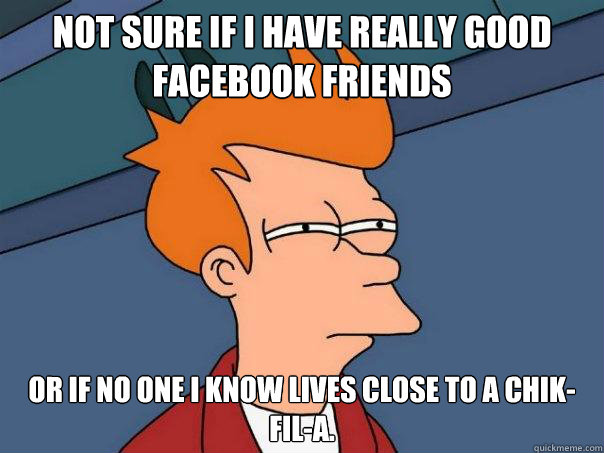 not sure if i have really good facebook friends or if no one - Futurama Fry