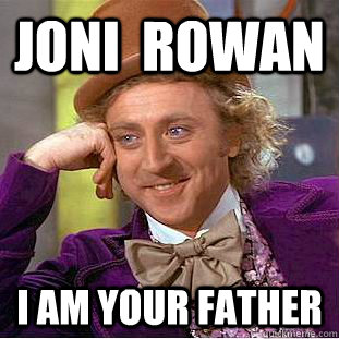 joni rowan i am your father - Condescending Wonka