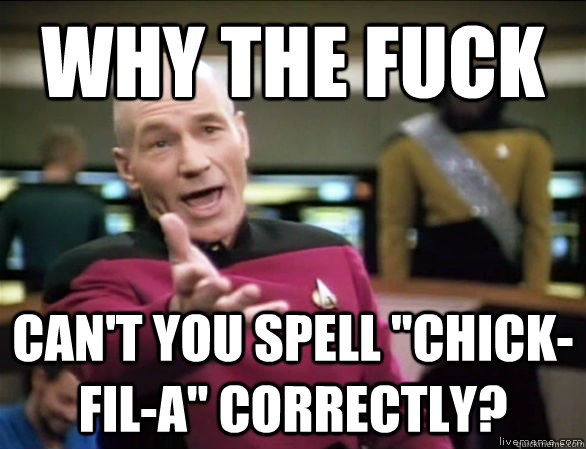 why the fuck cant you spell chickfila correctly - Annoyed Picard HD