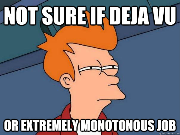 not sure if deja vu or extremely monotonous job - Futurama Fry