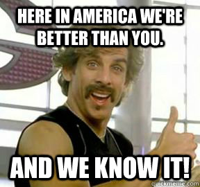 here in america were better than you and we know it - Globo gym