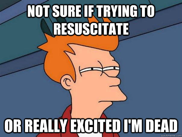 not sure if trying to resuscitate or really excited im dea - Futurama Fry