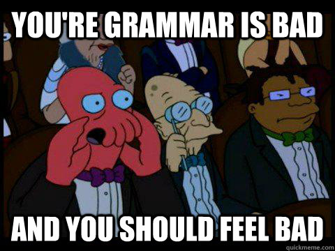 youre grammar is bad and you should feel bad - BREAKING BAD ZOIDBERG