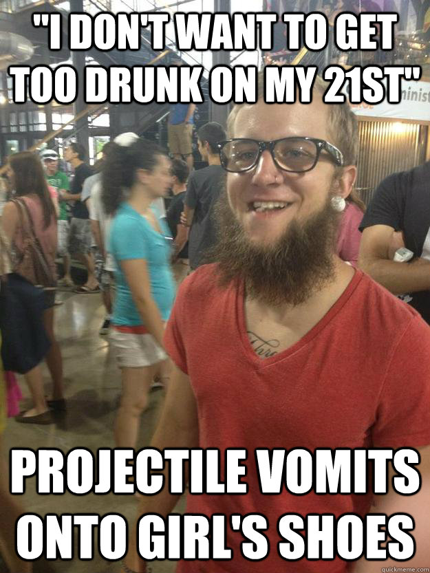 i dont want to get too drunk on my 21st projectile vomits - Scumbeard Stuart