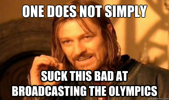 one does not simply suck this bad at broadcasting the olympi - Boromir