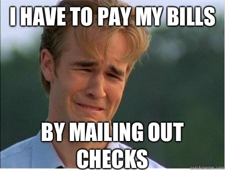 I have to pay my bills By mailing out checks - 1990s Problems