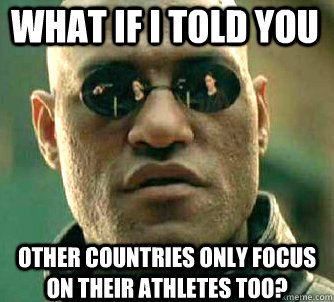 what if i told you other countries only focus on their athle - Matrix Morpheus