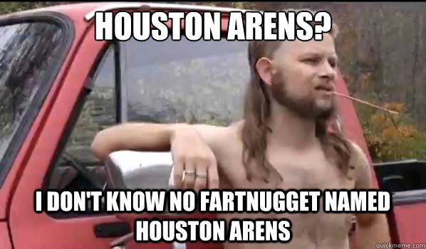 houston arens i dont know no fartnugget named houston aren - Almost Politically Correct Redneck