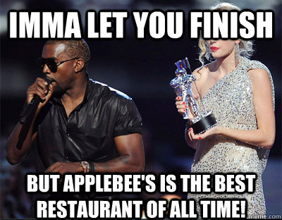 imma let you finish but applebees is the best restaurant of - Imma let you finish
