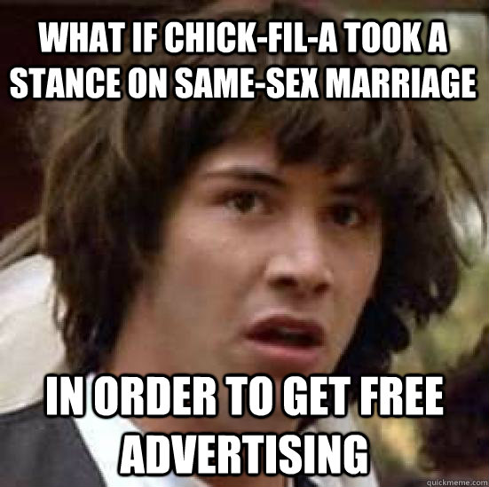 what if chickfila took a stance on samesex marriage in or - conspiracy keanu