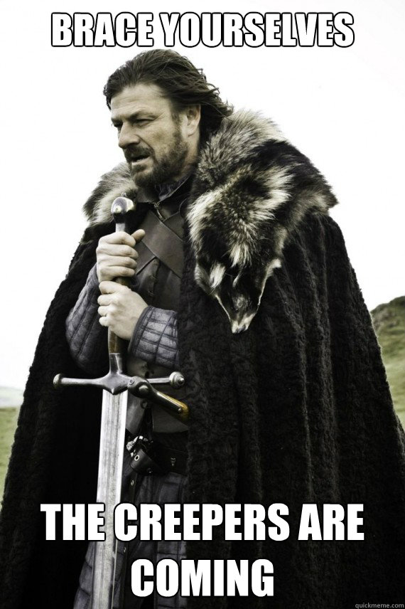 brace yourselves the creepers are coming - Brace yourself