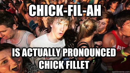 chickfilah is actually pronounced chick fillet - Sudden Clarity Clarence