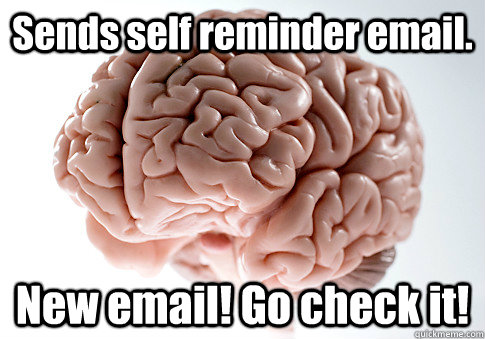 sends self reminder email new email go check it - Scumbag Brain