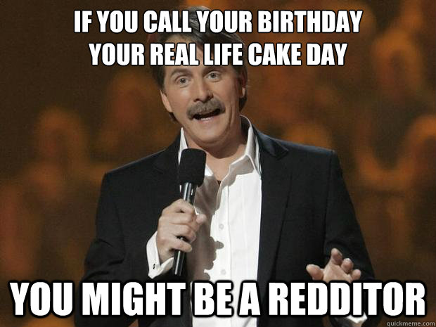 if you call your birthday your real life c - Reddit Joke Jeff
