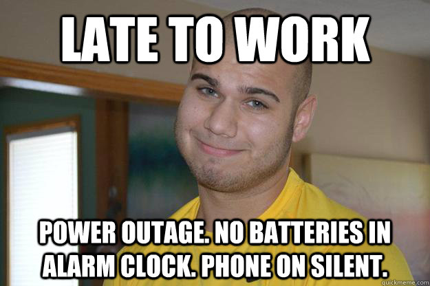 late to work power outage no batteries in alarm clock phon - Nothing But Excuses Tony