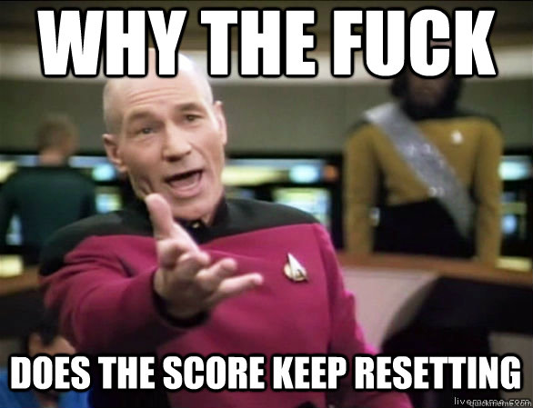 why the fuck does the score keep resetting - Annoyed Picard HD