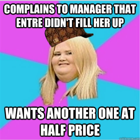 complains to manager that entre didnt fill her up wants ano - scumbag fat girl