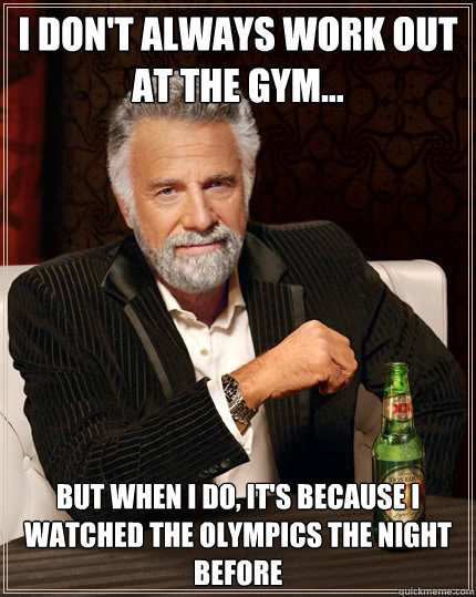 i dont always work out at the gym but when i do its be - The Most Interesting Man In The World