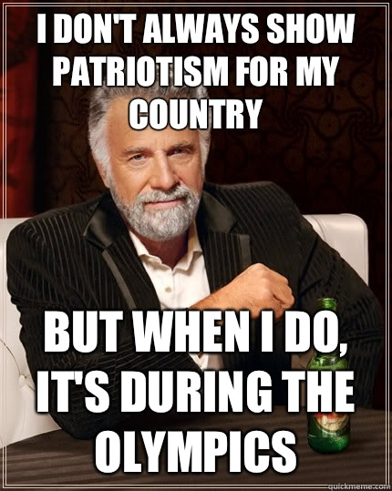 I dont always show patriotism for my country But when i do i - The Most Interesting Man In The World