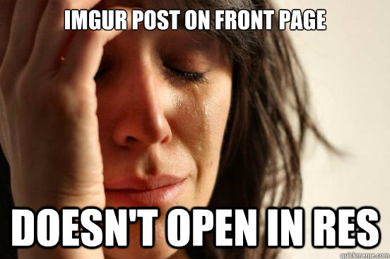 imgur post on front page doesnt open in res - First World Problems