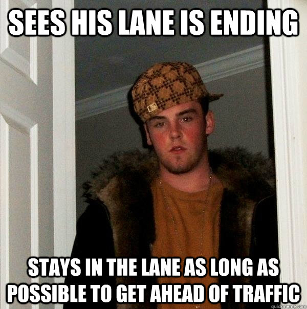 sees his lane is ending stays in the lane as long as possibl - Scumbag Steve
