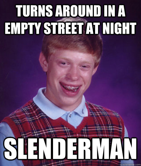 turns around in a empty street at night slenderman - Bad Luck Brian