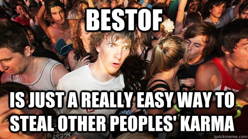 bestof is just a really easy way to steal other peoples kar - Sudden Clarity Clarence
