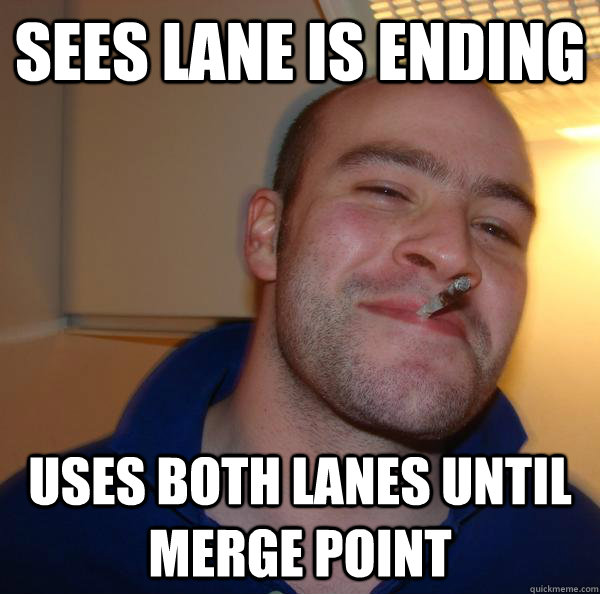 sees lane is ending uses both lanes until merge point - Good Guy Greg