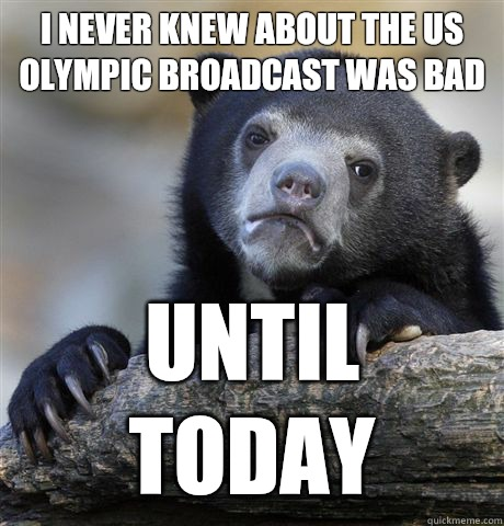 I never knew about the US Olympic Broadcast was bad Until to - Confession Bear
