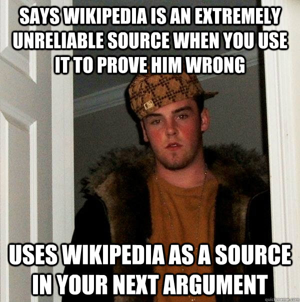 says wikipedia is an extremely unreliable source when you us - Scumbag Steve