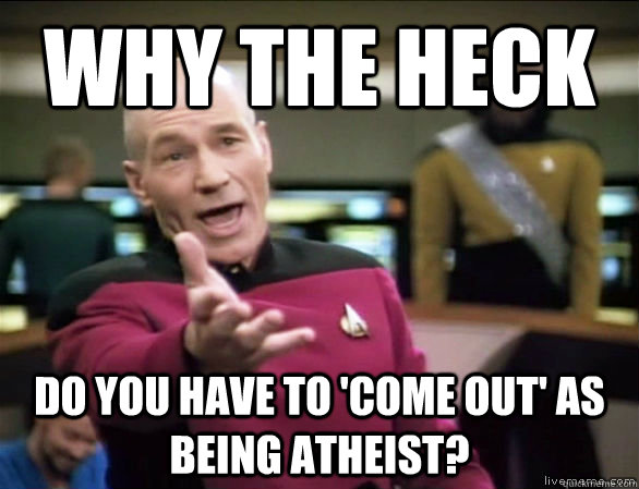 why the heck do you have to come out as being atheist  - Annoyed Picard HD