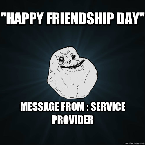 happy friendship day message from service provider - Forever Alone