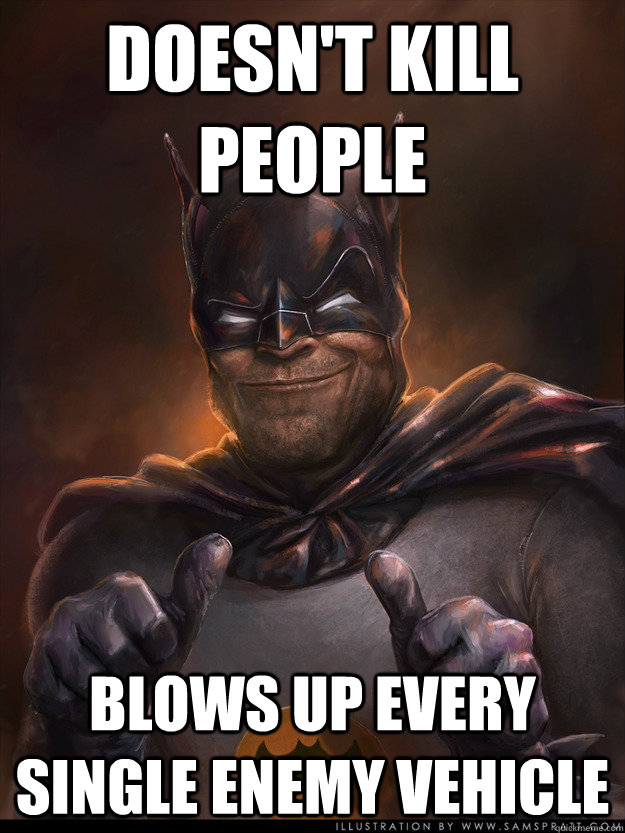 doesnt kill people blows up every single enemy vehicle - Scumbag Batman