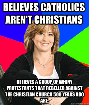 believes catholics arent christians believes a group of whi - Sheltering Suburban Mom