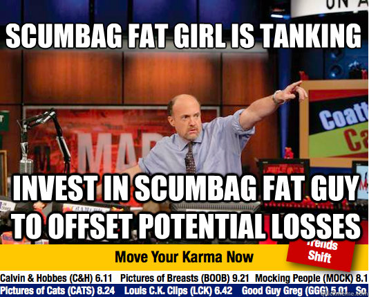 scumbag fat girl is tanking invest in scumbag fat guy to of - Mad Karma with Jim Cramer