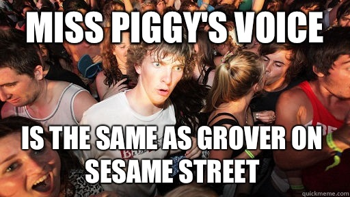 Miss Piggys voice is the same as Grover on Sesame Street - Sudden Clarity Clarence