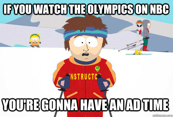 if you watch the olympics on nbc youre gonna have an ad ti - Super Cool Ski Instructor