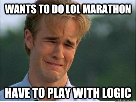 wants to do lol marathon have to play with logic - 1990s Problems