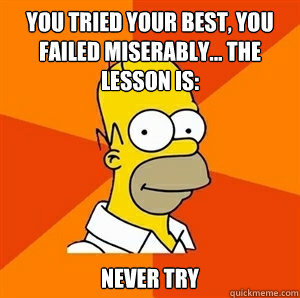 you tried your best you failed miserably the lesson is  - Advice Homer