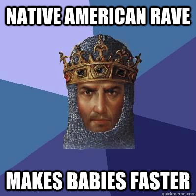 native american rave makes babies faster - Age of Empires