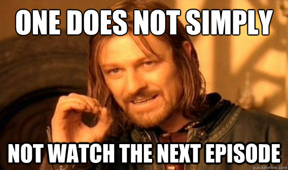 one does not simply not watch the next episode - One does not simply quit porn