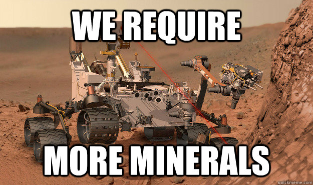 we require more minerals - Unimpressed Curiosity